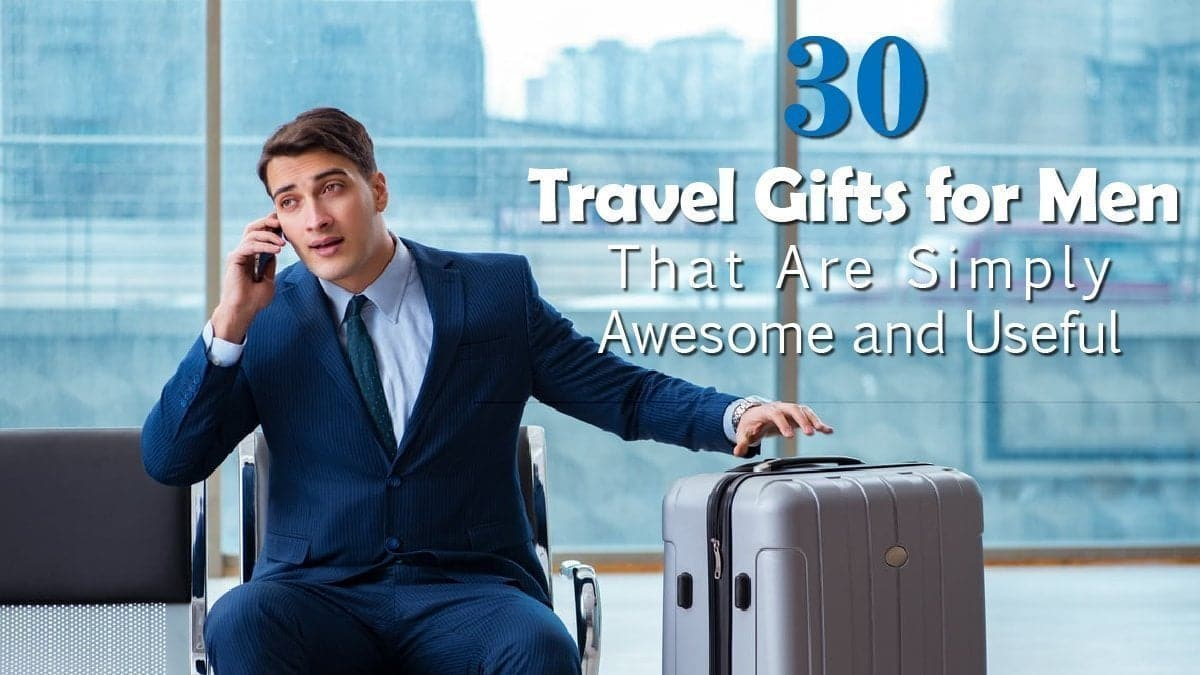30 Travel Gifts For Men That Are Simply Awesome And Useful - Blog Banner