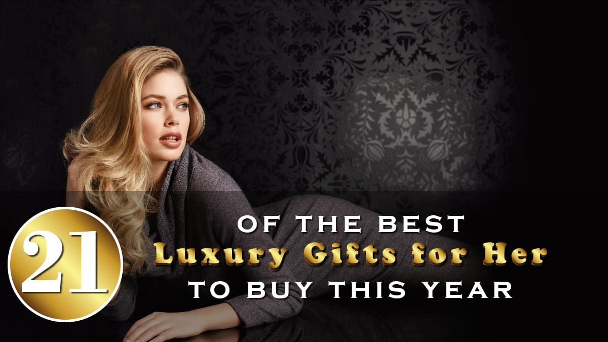21 of The Best Luxury Gifts for Her To Buy This Year Banner