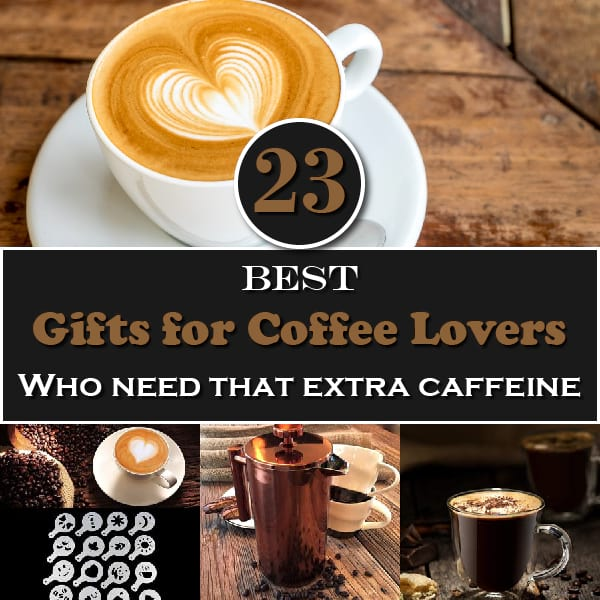 23 Best Gifts for Coffee Lovers Who Need That Extra Caffeine
