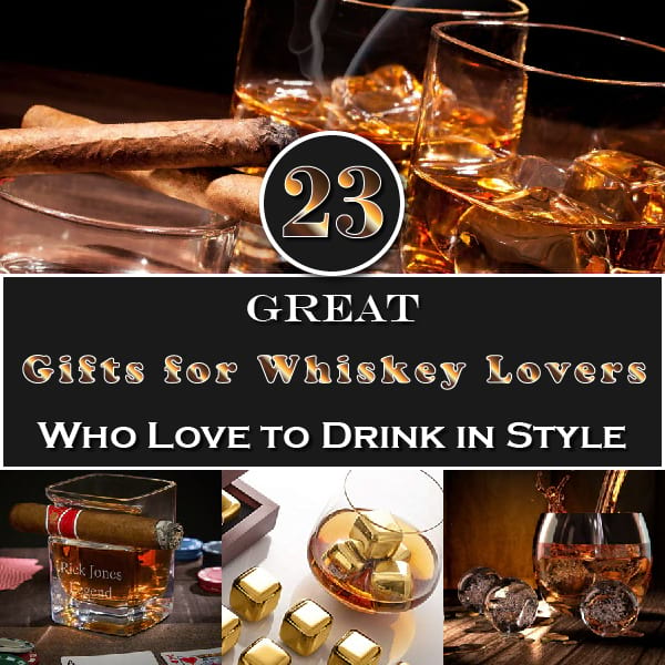 23 Great Gifts for Whiskey Lovers Who Love to Drink in Style