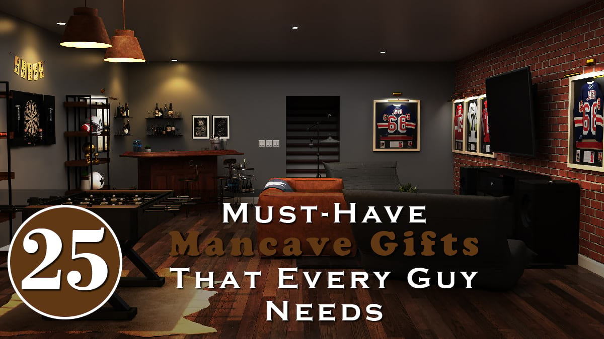 25 Must-Have Mancave Gifts That Every Guy Needs Banner