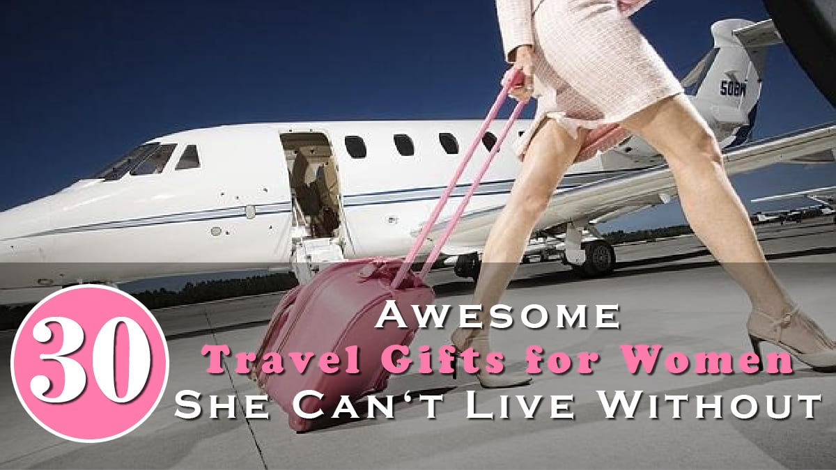 30 Awesome Travel Gifts for Women She Can't Live Without Banner