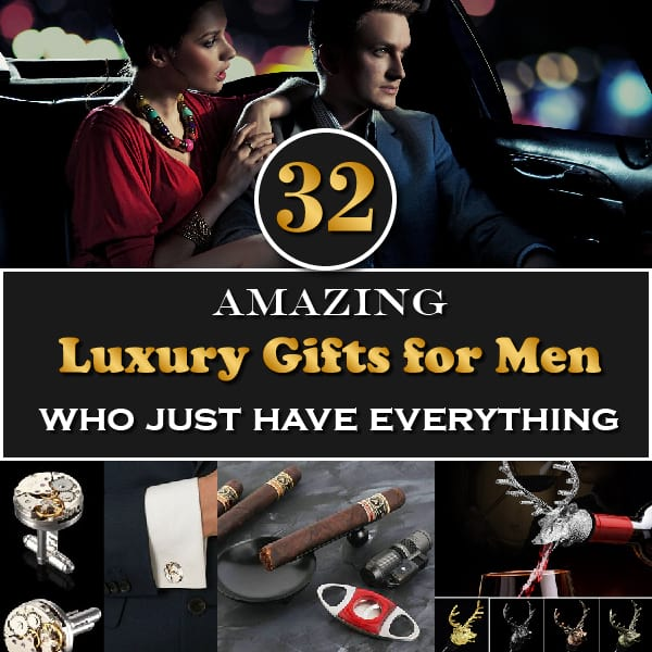 32 Amazing Luxury Gifts for Men Who Just Have Everything