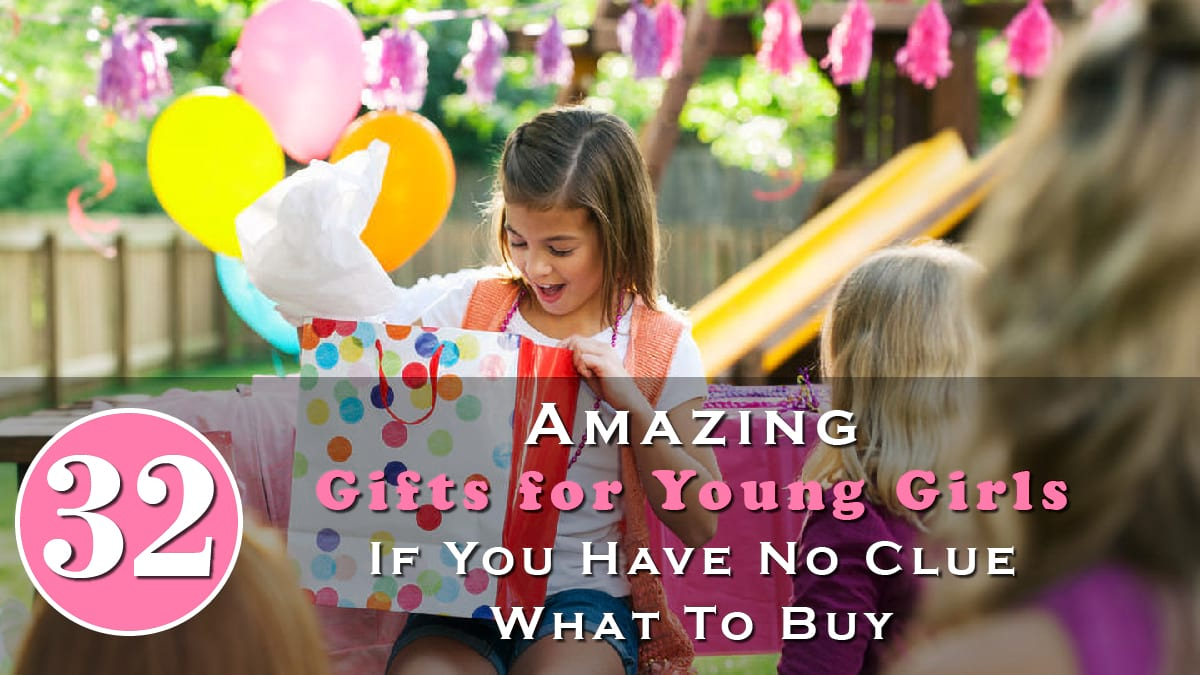 32 Amazing Gifts For Young Girls If You Have No Clue What To Buy Banner