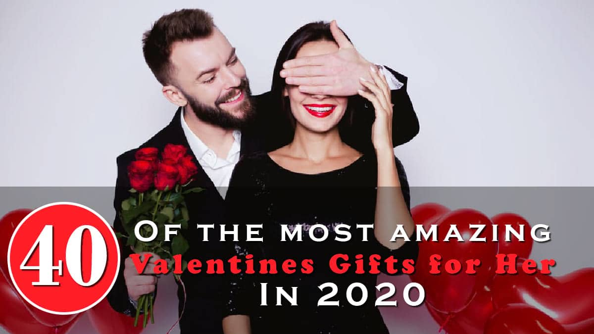 40 Of The Most Amazing Valentines Gifts For Her In 2020 Banner