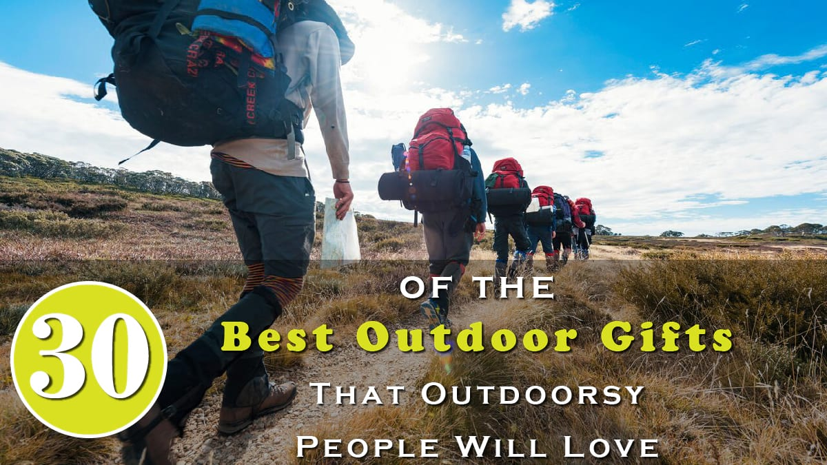 30 of The Best Outdoor Gifts That Outdoorsy People Will Love Banner