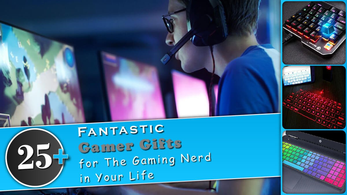 25+ Fantastic Gamer Gifts for The Gaming Nerd in Your Life Banner