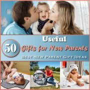 50 Useful Gifts for New Parents Thumbnail